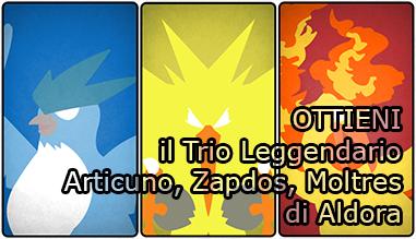 Ottieni il Trio Aldora Articuno, Zapdos e Moltres!