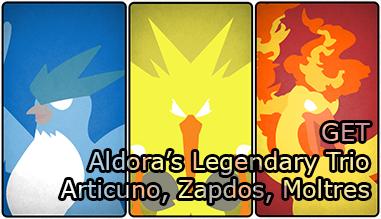 Get Aldora's Legendary Trio Articuno, Zapdos and Moltres